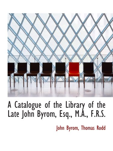 9781110035090: A Catalogue of the Library of the Late John Byrom, Esq., M.A., F.R.S.