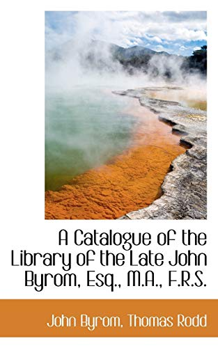 9781110035113: A Catalogue of the Library of the Late John Byrom, Esq., M.A., F.R.S.
