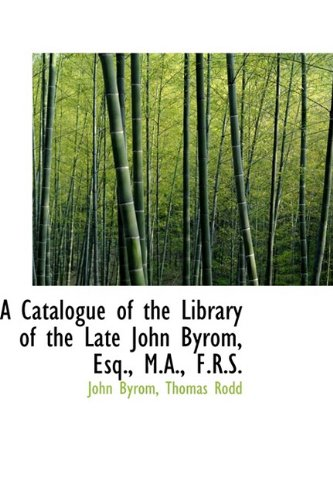 9781110035144: A Catalogue of the Library of the Late John Byrom, Esq., M.A., F.R.S.
