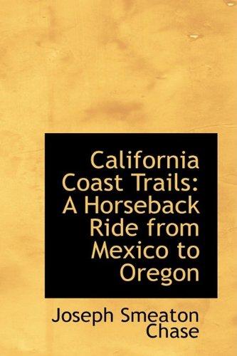 9781110037377: California Coast Trails: A Horseback Ride from Mexico to Oregon