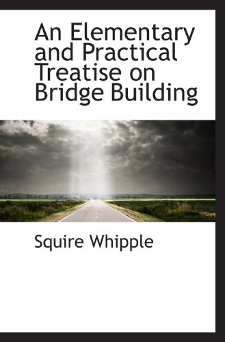 9781110039630: An Elementary and Practical Treatise on Bridge Building