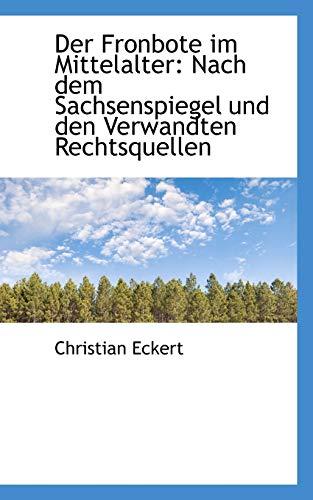 Der Fronbote im Mittelalter: Nach dem Sachsenspiegel und den Verwandten Rechtsquellen (German ...