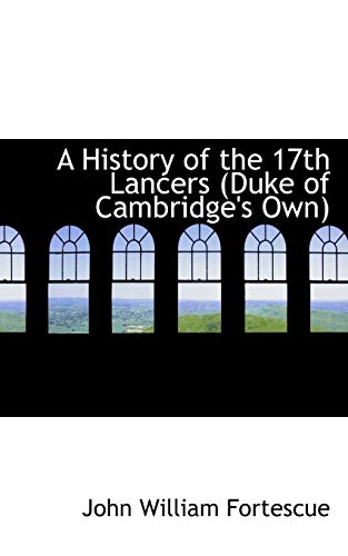 9781110041695: A History of the 17th Lancers: Duke of Cambridge's Own