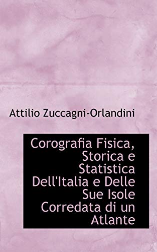 Corografia Fisica, Storica E Statistica Dell italia: Attilio Zuccagni-Orlandini
