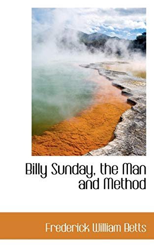 9781110043361: Billy Sunday, the Man and Method