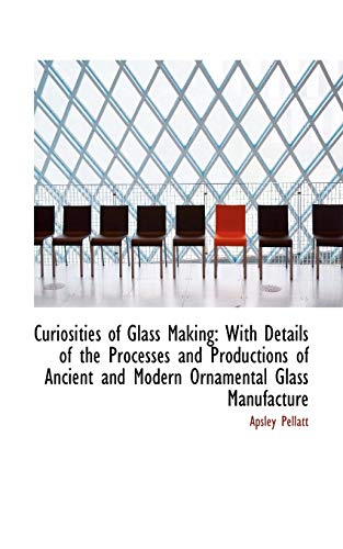 9781110043422: Curiosities of Glass Making