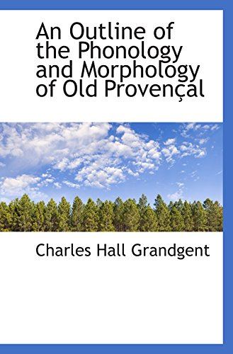 9781110044955: An Outline of the Phonology and Morphology of Old Provençal