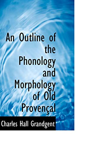 9781110044986: An Outline of the Phonology and Morphology of Old Provençal