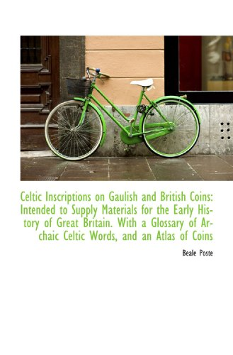 9781110051847: Celtic Inscriptions on Gaulish and British Coins: Intended to Supply Materials for the Early History
