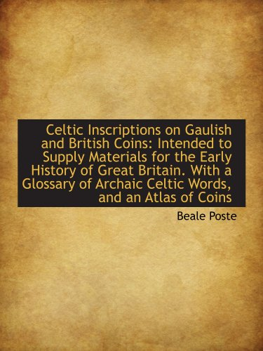 9781110051861: Celtic Inscriptions on Gaulish and British Coins: Intended to Supply Materials for the Early History
