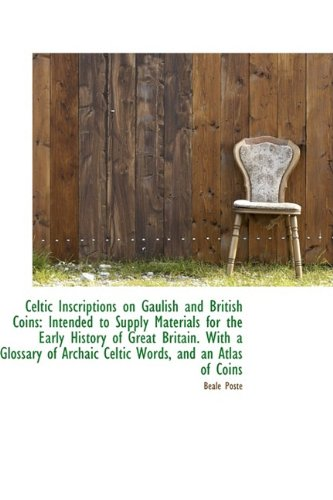 9781110051908: Celtic Inscriptions on Gaulish and British Coins: Intended to Supply Materials for the Early History