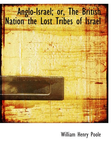 9781110055197: Anglo-Israel; or, The British Nation the Lost Tribes of Israel