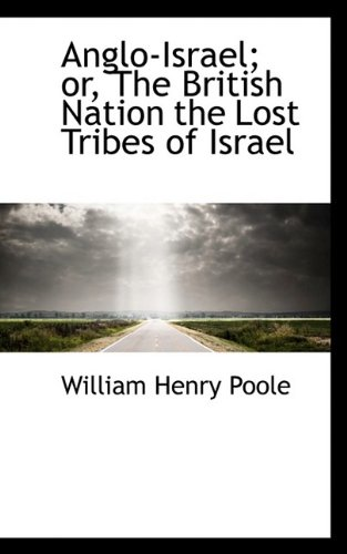 9781110055210: Anglo-Israel or The British Nation the Lost Tribes of Israel