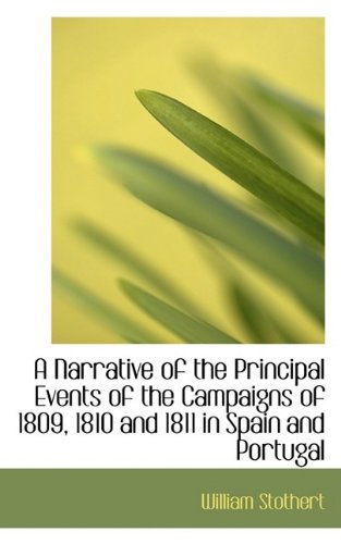 9781110065820: A Narrative of the Principal Events of the Campaigns of 1809, 1810 and 1811 in Spain and Portugal