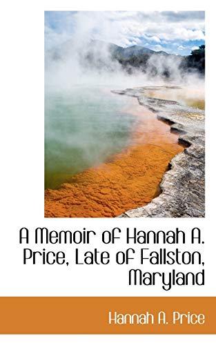 9781110066414: A Memoir of Hannah A. Price, Late of Fallston, Maryland