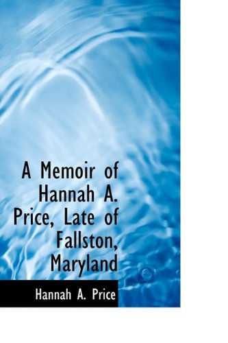 9781110066445: A Memoir of Hannah A. Price, Late of Fallston, Maryland