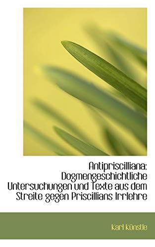 Antipriscilliana: Dogmengeschichtliche Untersuchungen und Texte aus dem Streite gegen Priscillians ...