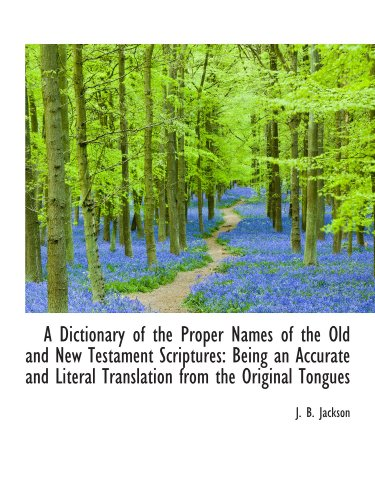 9781110084418: A Dictionary of the Proper Names of the Old and New Testament Scriptures: Being an Accurate and Lite