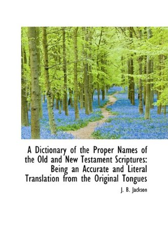 9781110084463: A Dictionary of the Proper Names of the Old and New Testament Scriptures: Being an Accurate and Lite