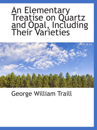 9781110092345: An Elementary Treatise on Quartz and Opal, Including Their Varieties