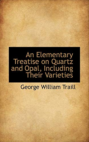 9781110092376: An Elementary Treatise on Quartz and Opal Including Their Varieties