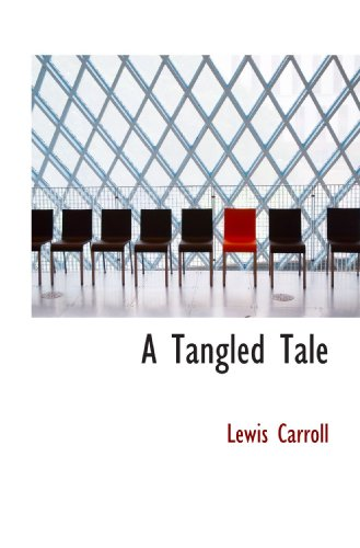A Tangled Tale (9781110092659) by Lewis Carroll
