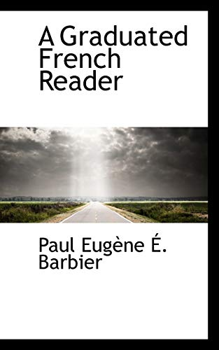A Graduated French Reader (Paperback): Paul Eugne Barbier,