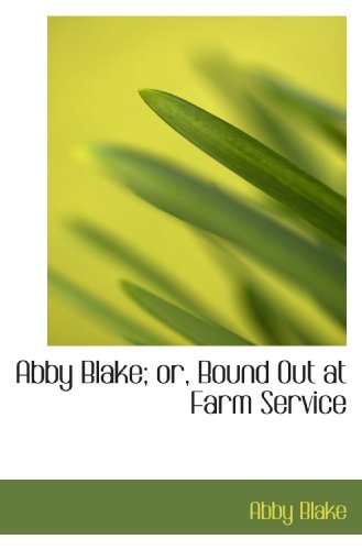 9781110104246: Abby Blake; or, Bound Out at Farm Service