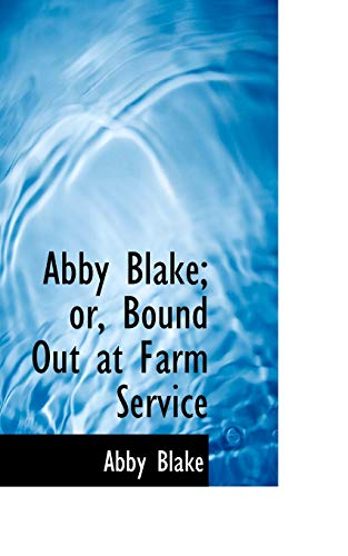 9781110104277: Abby Blake; or, Bound Out at Farm Service