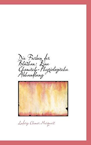 Die Farben Der Bluthen: Eine Chemisch-Physiologische Abhandlung: Ludwig Clamor Marquart