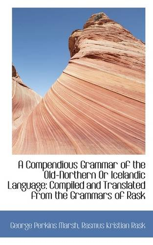 A Compendious Grammar of the Old-Northern Or: George Perkins Marsh
