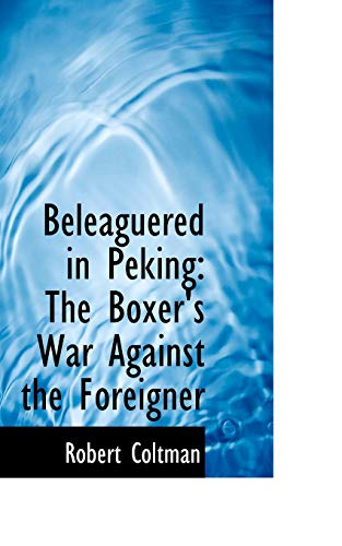 9781110125777: Beleaguered in Peking: The Boxer's War Against the Foreigner