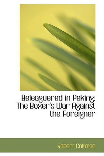 9781110125791: Beleaguered in Peking: The Boxer's War Against the Foreigner