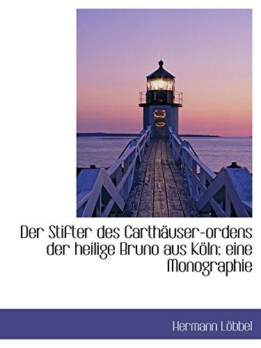 9781110127436: Der Stifter des Carthäuser-ordens der heilige Bruno aus Köln: eine Monographie