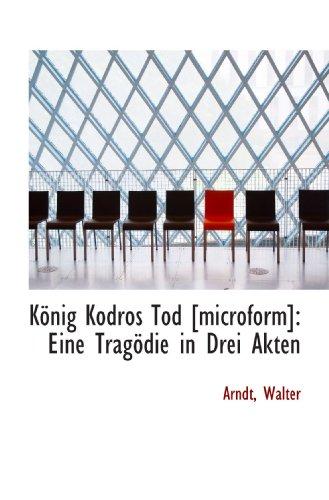 König Kodros Tod [microform]: Eine Tragödie in Drei Akten (German Edition) (1110129203) by Walter, Arndt