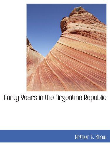 9781110130047: Forty Years in the Argentine Republic