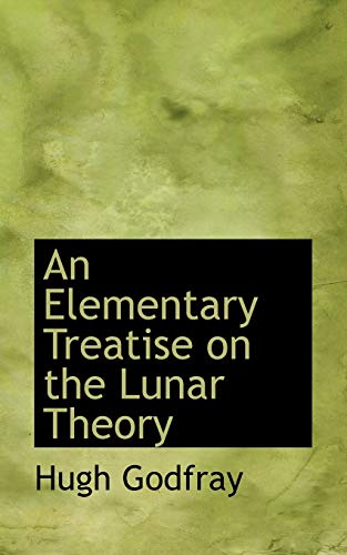 An Elementary Treatise on the Lunar Theory: Godfray, Hugh