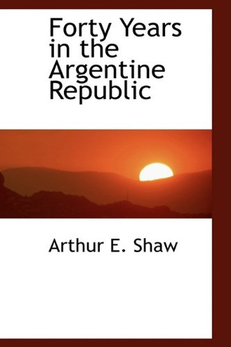 9781110130122: Forty Years in the Argentine Republic