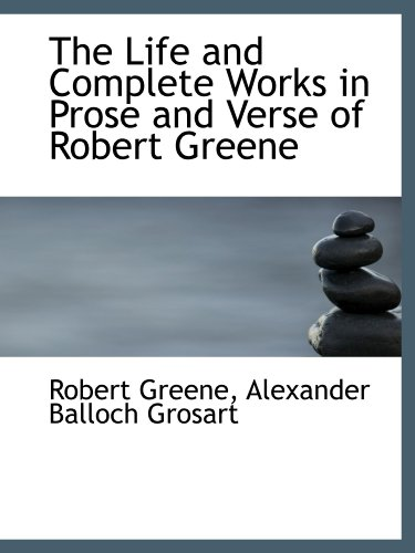 The Life and Complete Works in Prose and Verse of Robert Greene (9781110131495) by Greene, Robert