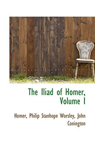The Iliad of Homer, Volume I: Homer