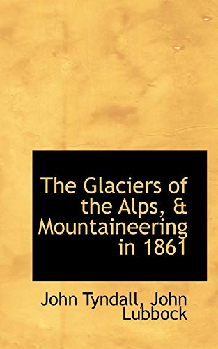 9781110135387: The Glaciers of the Alps, & Mountaineering in 1861