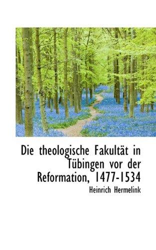 Die theologische Fakultät in Tübingen vor der Reformation, 1477-1534: Hermelink, Heinrich