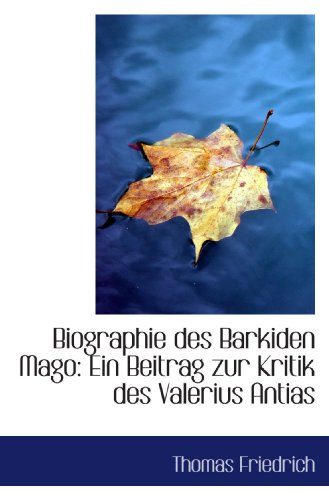 Biographie des Barkiden Mago: Ein Beitrag zur Kritik des Valerius Antias (9781110139903) by Thomas Friedrich