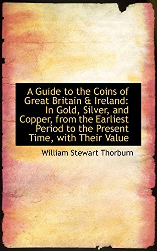 9781110140046: A Guide to the Coins of Great Britain & Ireland