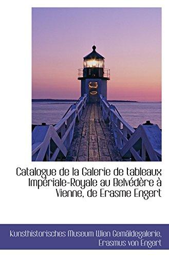 9781110143375: Catalogue de la Galerie de tableaux Imp�riale-Royale au Belv�d�re � Vienne, de Erasme Engert