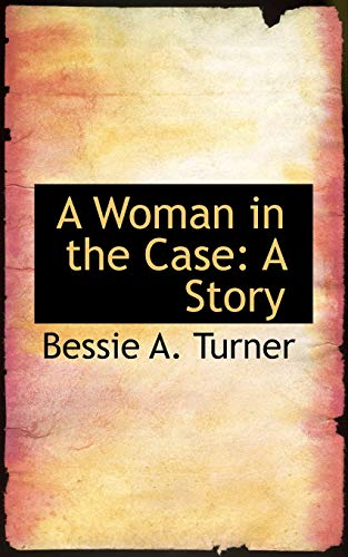 A Woman in the Case A Story: Bessie A. Turner