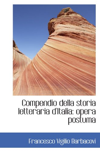 Compendio della storia letteraria d'Italia: opera postuma: Barbacovi, Francesco Vigilio