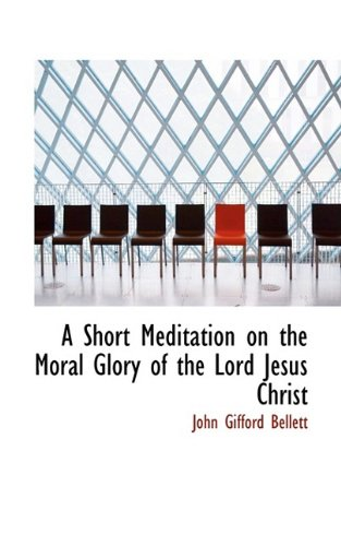 9781110163670: A Short Meditation on the Moral Glory of the Lord Jesus Christ