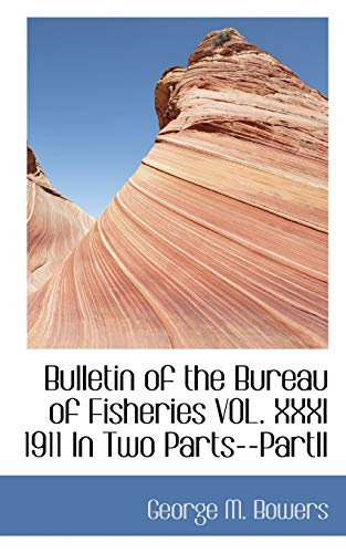 9781110172146: Bulletin of the Bureau of Fisheries VOL. XXXI 1911 In Two Parts--PartII