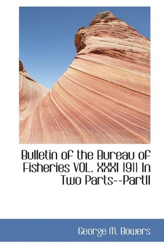 9781110172191: Bulletin of the Bureau of Fisheries VOL. XXXI 1911 In Two Parts--PartII